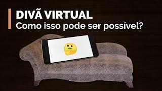Divã virtual: como isso pode ser possível?